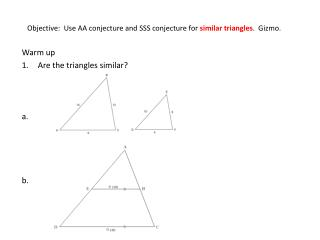 Objective:  Use AA conjecture and SSS conjecture for  similar triangles .  Gizmo.