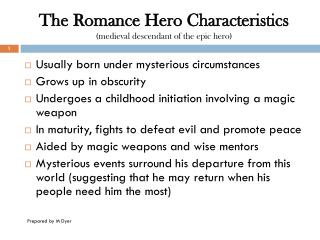 The Romance Hero Characteristics  (medieval descendant of the epic hero)