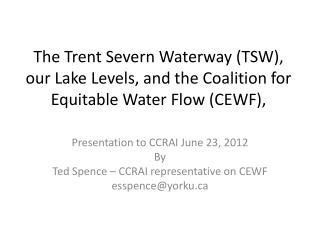 Presentation to CCRAI June 23, 2012 By Ted Spence – CCRAI representative on  CEWF