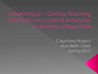 Integrating 21 st  Century Teaching Practices into a Unit of Instruction on Systems of Equations