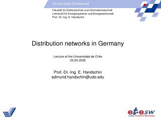 Distribution networks in Germany  Lecture at the Universidad de Chile 20.04.2005   Prof.-Dr.-Ing. E. Handschin edmund.ha
