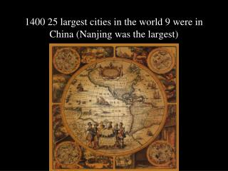 1400 25 largest cities in the world 9 were in China (Nanjing was the largest)