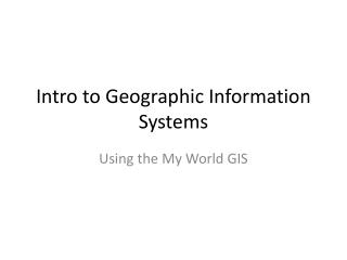 Intro to  Geographic Information  Systems