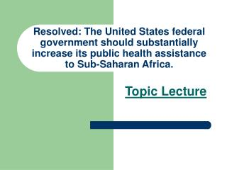 Resolved: The United States federal government should substantially increase its public health assistance to Sub-Saharan
