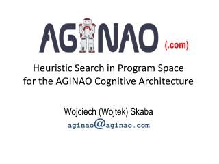 Heuristic Search in Program Space for the AGINAO Cognitive Architecture