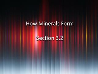 How Minerals Form Section 3.2