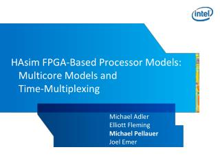 HAsim FPGA-Based Processor Models:    Multicore Models and     Time-Multiplexing
