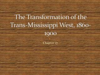 The Transformation of the Trans-Mississippi West, 1860-1900