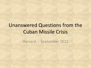 Unanswered Questions from the Cuban Missile Crisis
