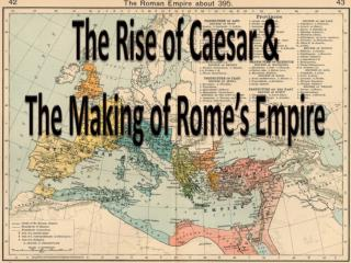 The Rise of Caesar &  The Making of Rome's Empire