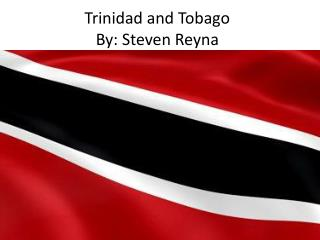 Trinidad and Tobago By: Steven Reyna
