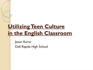 Utilizing Teen Culture  in the English Classroom