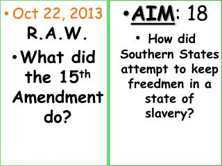 Oct  22, 2013 R.A.W. What did the 15 th  Amendment do?