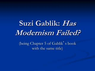 Suzi Gablik:  Has Modernism Failed?