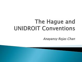 The Hague  and UNIDROIT  Conventions