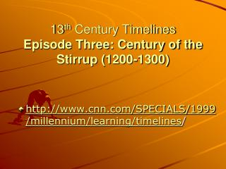 13 th  Century Timelines Episode Three: Century of the Stirrup (1200-1300)