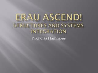 ERAU ASCEND! STRUCTURES and SYSTEMS INTEGRATION