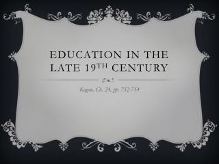Education in the Late 19 th  Century
