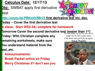 Calculus Date: 12/17/13  Obj :   SWBAT apply  first derivative  test