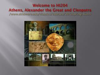 HI204 Athens , Alexander the Great and Cleopatra Scope of the course
