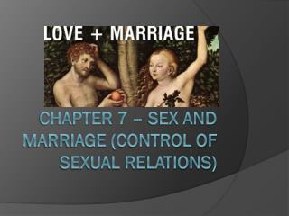 Chapter 7 – Sex and Marriage (Control of Sexual Relations)