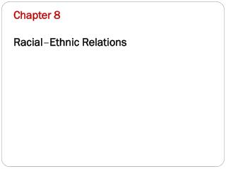 Chapter 8 Racial – Ethnic Relations