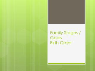 Family Stages / Goals Birth Order
