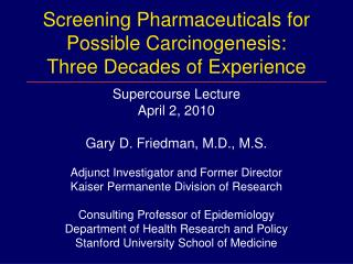 Screening Pharmaceuticals for Possible Carcinogenesis:  Three Decades of Experience