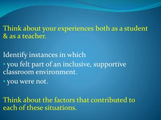 Think about your experiences both as a student  &  as a  teacher.  Identify  instances in which