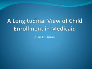 A Longitudinal View of Child Enrollment in Medicaid