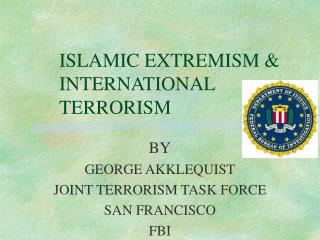ISLAMIC EXTREMISM             INTERNATIONAL  TERRORISM