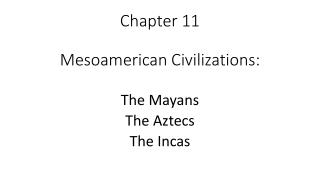 Chapter 11 Mesoamerican Civilizations: