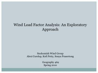 Wind Load Factor Analysis: An Exploratory Approach         Snohomish Wind Group Alexi Curelop, Kofi Petty, Sonya Prasert