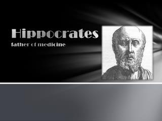 Hippocrates  father of medicine