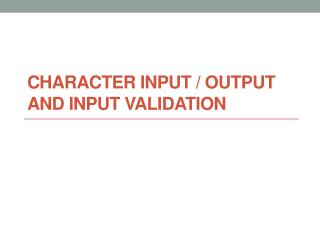 Character Input / Output and Input Validation