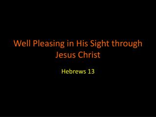 Well Pleasing in His Sight through Jesus Christ
