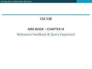 CSE 538 MRS BOOK – CHAPTER IX Relevance Feedback & Query Expansion