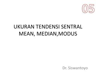 UKURAN TENDENSI SENTRAL MEAN, MEDIAN,MODUS