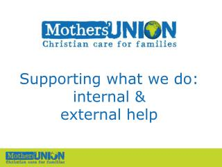 Supporting what we do: internal &  external help