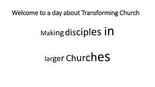 Welcome to a day about Transforming Church