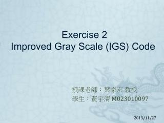 Exercise 2  Improved  Gray Scale (IGS) Code