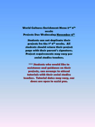 World Cultures Enrichment Menu 2 nd  6 th  weeks Projects Due Wednesday  November 6 th