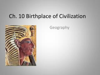 Ch. 10 Birthplace of Civilization