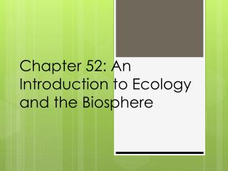 Chapter 52: An Introduction to Ecology and the Biosphere