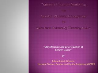 """ Identification and prioritization of   Gender issues'' By Edward Mark  Othieno"