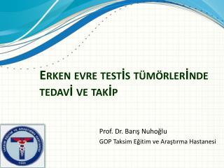 Erken evre testİs tümörler İ nde tedavİ ve tak İ p