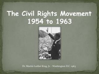 The Civil Rights Movement 1954 to  1963