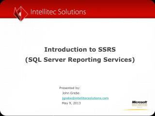 Introduction to SSRS  (SQL Server Reporting Services) 			            Presented by: