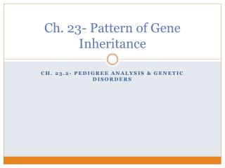 Ch. 23- Pattern of Gene Inheritance