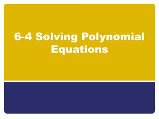 6-4 Solving Polynomial Equations